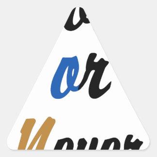 Nu of nooit driehoekige sticker