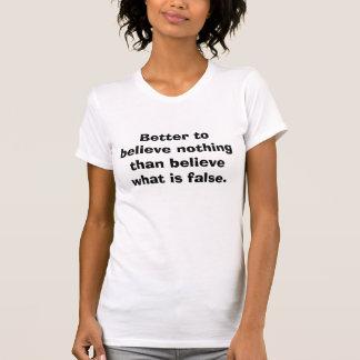 Om niets beter te geloven dan te geloven wat… t shirt