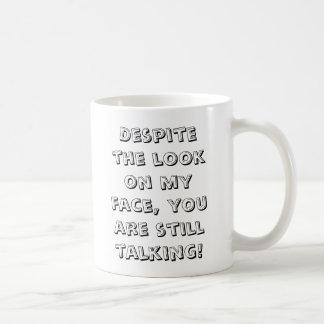 Ondanks de blik op mijn gezicht, bent u nog koffiemok