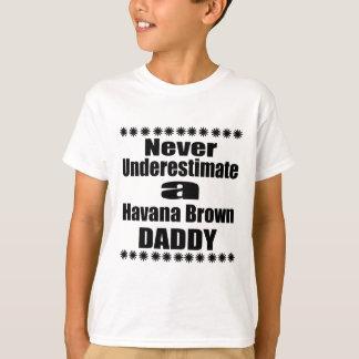 Onderschat nooit de Bruine Papa van Havana T Shirt