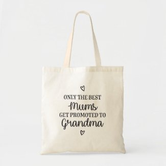 Only the best mums get promoted to grandma tote bag