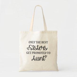 Only the best sisters get promoted to aunt tote bag