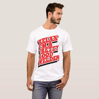 Ontspan ik ben een mooie goede lasser t shirt