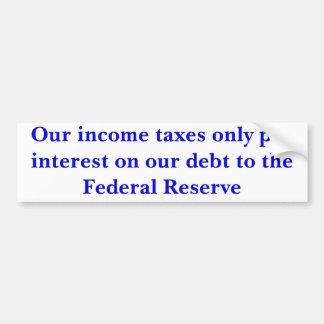 Onze inkomensbelastingen betalen slechts rente… -  bumpersticker