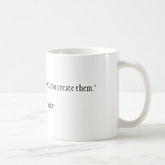 """""""Opportunities don' t happen. You create them. Koffiemok"""