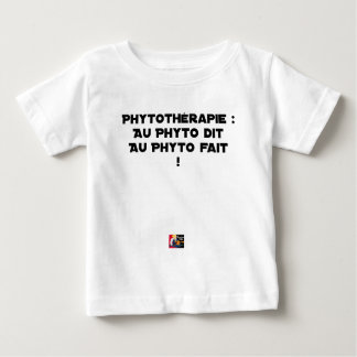 PHYTOTHERAPY: AAN PHYTO GEZEGD, AAN PHYTO GEDAAN! BABY T SHIRTS