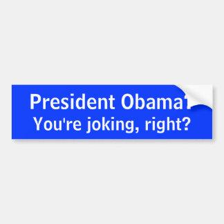 President Obama? , Bent u juist gekscheren? Bumpersticker
