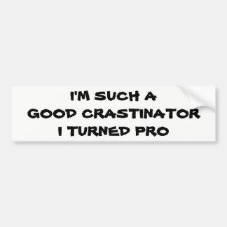 Profesional Procrastinator? Bumpersticker