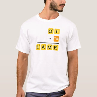 QI is LAMÉ! T Shirt