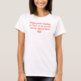 """Rode tekst: vertel niet me ik ben """"bijna daar """" t shirt"""