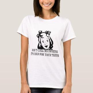 Roep me niet Schat - het is Slecht voor Uw Tanden T Shirt