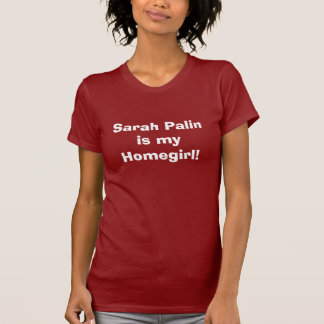 Sarah Palin is mijn Homegirl! T Shirt