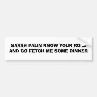 SARAH PALIN KENT UW ROL EN GAAT HAALT ME ÉÉN OF AN BUMPERSTICKER