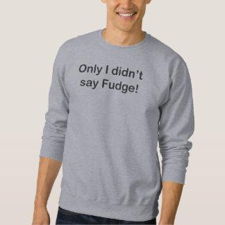 Slechts zei ik het geen BasisSweatshirt van het Trui