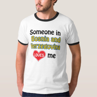 Someone in Bosnia and Herzegovina loves me T Shirt
