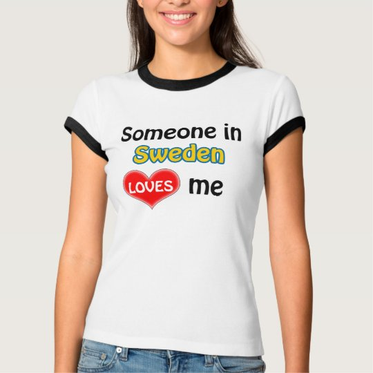 Someone in Sweden loves me T Shirt