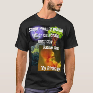 Sommige Mensen zouden eerder earthday vieren T Shirt