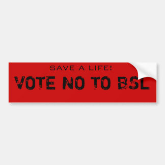 STEM NR OVER BSL, SPAREN HET LEVEN! BUMPERSTICKER