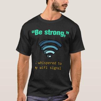 """""""Sterk ben,"""" ik fluisterde aan mijn wifisignaal T Shirt"""