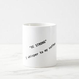 """""""STERK BEN"""" ik fluisteren aan mijn koffie - de Mok"""