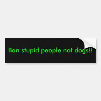 Stomme de mensen niet honden van het verbod!! bumpersticker