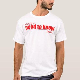 strikt een behoefte om bassist te kennen t shirt