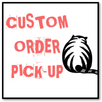 CUSTOM ORDER PICK-UP