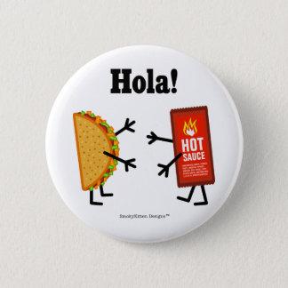 Taco & Hete Saus - Hola! (Hello! in het Spaans) Ronde Button 5,7 Cm