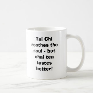 Tai de Chi kalmeert de ziel - maar de Thee Chai Koffiemok