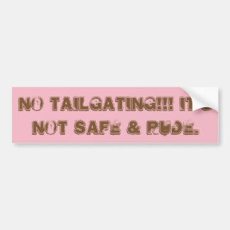 Tailgating is ONVEILIG & RUW!!! Bumpersticker