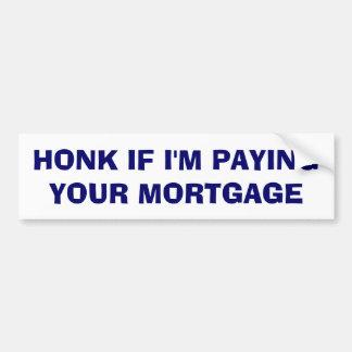 Ter toe als ik Uw Hypotheek betaal Bumpersticker