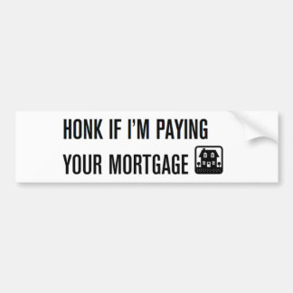 Ter toe als ik Uw Hypotheek betaal! Bumpersticker