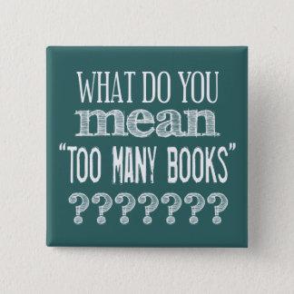 Teveel Boeken - beschikbaar in alle kleuren Vierkante Button 5,1 Cm
