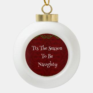 Tis het Seizoen om het Ongehoorzame of Ornament Keramische Bal Ornament