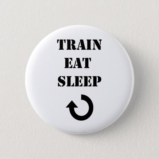 Train eat sleep repeat ronde button 5,7 cm
