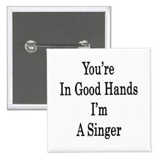 U bent in Goede Handen ik een Zanger ben Vierkante Button 5,1 Cm