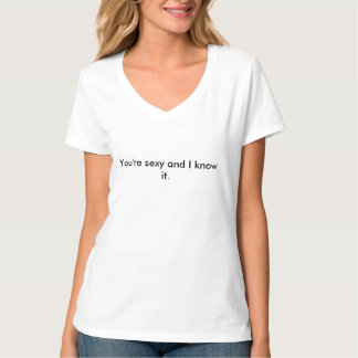 U bent sexy en ik ken het overhemd shirt