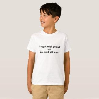 U krijgt wat u krijgt en u niet wordt verstoord t shirt