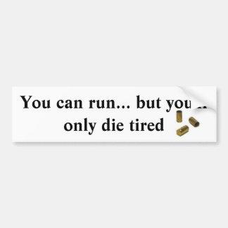 U kunt lopen maar u zult slechts vermoeid sterven bumpersticker