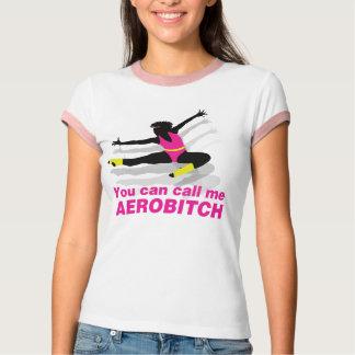 U kunt me Aerobitch roepen T Shirt