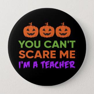 U kunt niet me doen schrikken, ben ik een leraar ronde button 4,0 cm