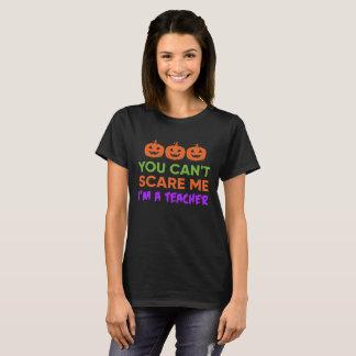 U kunt niet me doen schrikken, ben ik een leraar t shirt
