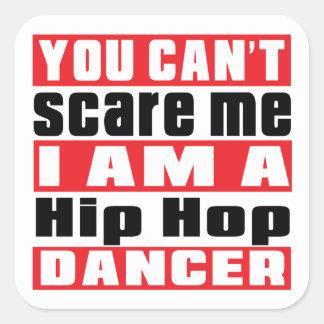 U kunt niet me doen schrikken ik bent de danser vierkante sticker