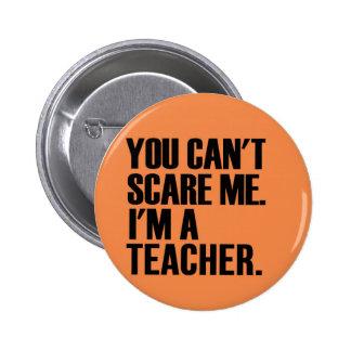 U kunt niet me doen schrikken ik bent een leraar ronde button 5,7 cm
