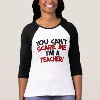 U kunt niet me doen schrikken ik bent een LERAAR T Shirt
