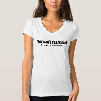 U kunt niet me doen schrikken!  Ik heb een dochter T Shirt