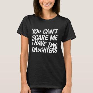 U kunt niet me doen schrikken ik hebt 2 dochters t shirt