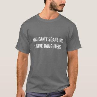 U kunt niet me doen schrikken ik hebt Dochters. - T Shirt