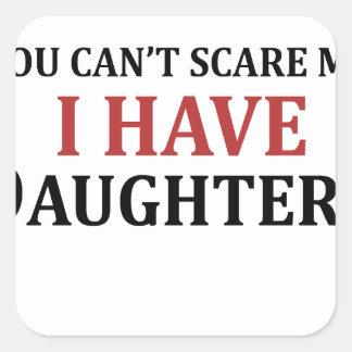 U kunt niet me doen schrikken ik hebt Dochters Vierkante Sticker