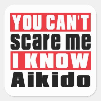U kunt niet me doen schrikken ik kent Aikido Vierkante Sticker